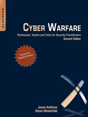 Cyber Warfare – Techniques, Tactics and Tools for Security Pract