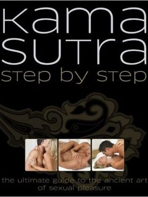 Kama Sutra Step By Step – The Ultimate Guide To The Ancient Art