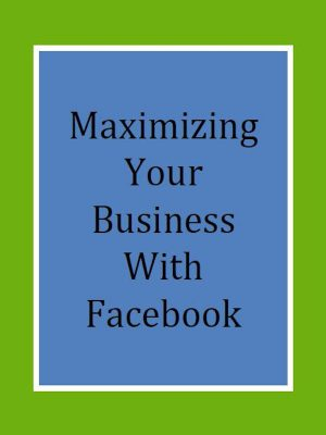 Maximizing your business with facebook – eBook