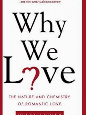 Why We Love – The Nature and Chemistry of Romantic Love – eBook