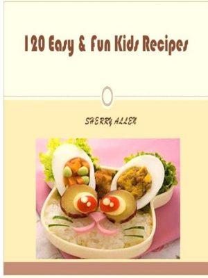 120 Kids Fun Recipes – eBook