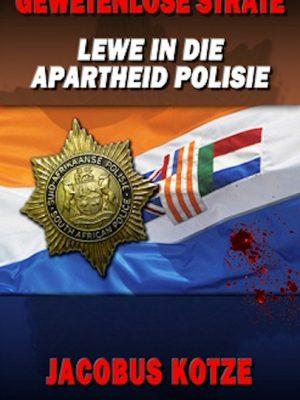 Gewetenlose Strate – Die Apartheid Polisie – Afr eBook