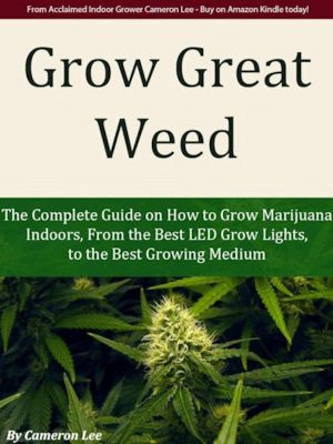 Grow Great Weed – The Complete Guide – eBook