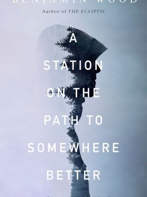 A Station on the Path to Somewhere Better – Benjamin Wood – eBook