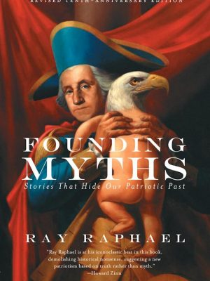 Founding – Myths Stories That Hide Our Patriotic Past – Ray Raphael – eBook