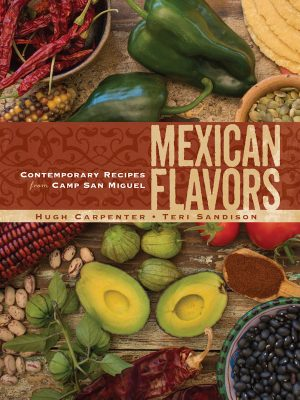 Mexican Flavors – Contemporary Recipes from Camp San Miguel – Hugh Carpenter – eBook