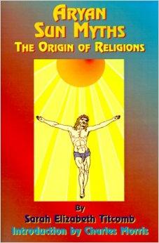 Aryan Sun Myths – The Origin of Religion – Sarah Elizabeth Titcomb – eBook