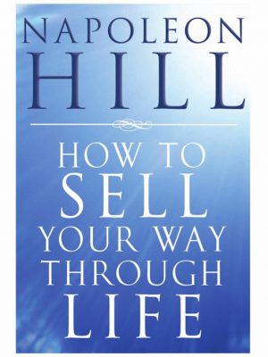 How To Sell Your Way Through Life – Napoleon Hill – eBook