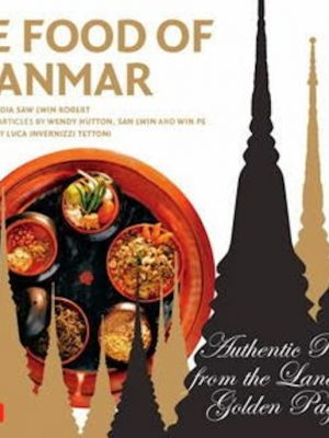 The Food of Myanmar (Burma) – Authentic Recipes – eBook