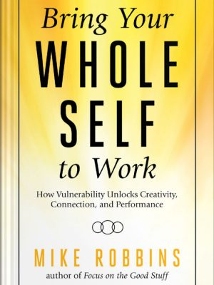 Bring Your Whole Self To Work – Mike Robbins – eBook