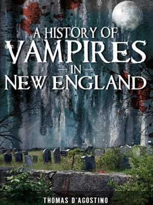 A History of Vampires in New England – Thomas D'Agostino – eBook
