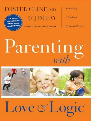 Parenting With Love and Logic –  Foster W. Cline – eBook