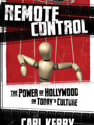 Remote Control – The Power of Hollywood on Today's Culture – Carl Kerby – eBook