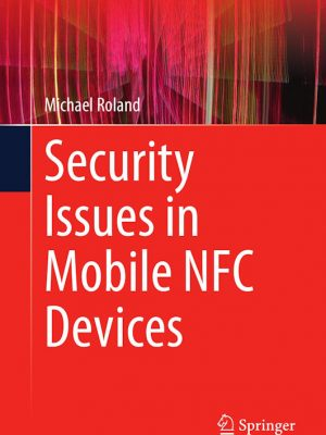 Security Issues in Mobile NFC Devices – Michael Roland – eBook